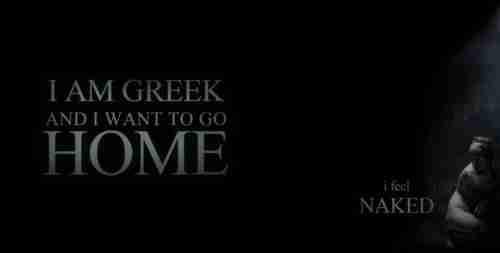 I am Greek and I wanna go Home